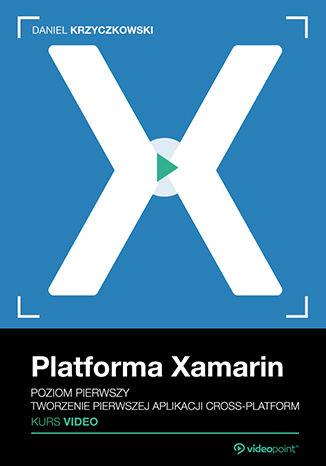 Okładka książki/ebooka Platforma Xamarin. Kurs video. Poziom pierwszy. Tworzenie pierwszej aplikacji cross-platform