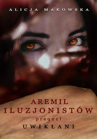 Okładka książki/ebooka Aremil Iluzjonistów: Uwikłani
