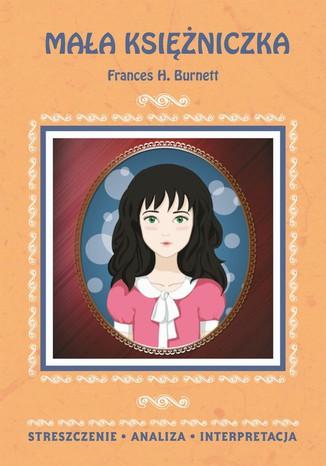 Okładka książki/ebooka Mała księżniczka Frances H. Burnett. Streszczenie, analiza, interpretacja