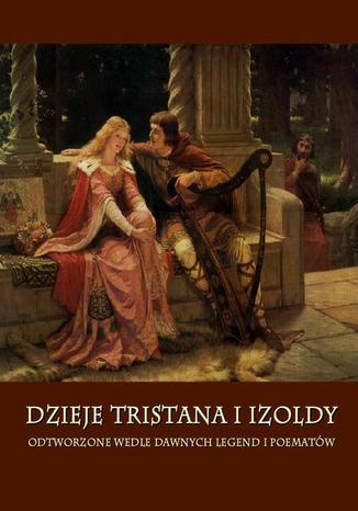Okładka książki/ebooka Dzieje Tristana i Izoldy. Odtworzone wedle dawnych legend i poematów