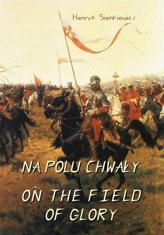 Okładka książki/ebooka Na polu chwały. Powieść historyczna z czasów króla Jana Sobieskiego