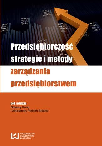 Okładka książki/ebooka Przedsiębiorczość, strategie i metody zarządzania przedsiębiorstwem