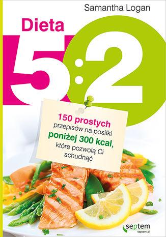 Okładka książki/ebooka Dieta 5:2. 150 prostych przepisów na posiłki poniżej 300 kcal, które pozwolą Ci schudnąć