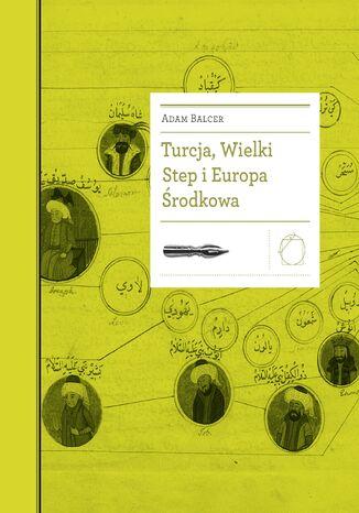 Okładka książki/ebooka Turcja, Wielki Step i Europa Środkowa