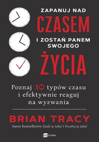 Okładka książki/ebooka Zapanuj nad czasem i zostań panem swojego życia. Poznaj 10 typów czasu i efektywnie reaguj na wyzwania
