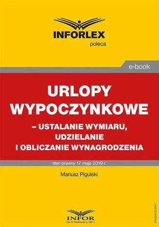 Okładka książki/ebooka Urlopy wypoczynkowe  ustalanie wymiaru, udzielanie i obliczanie wynagrodzenia