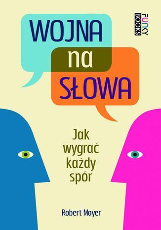 Okładka książki/ebooka Wojna na słowa. Jak wygrać każdy spór
