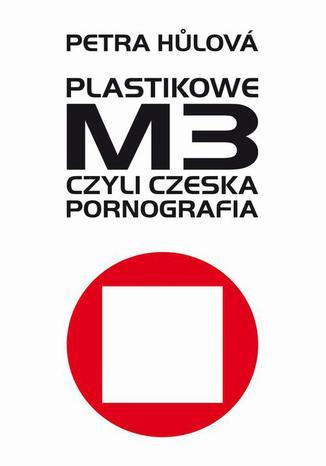 Okładka książki/ebooka Plastikowe M3, czyli czeska pornografia
