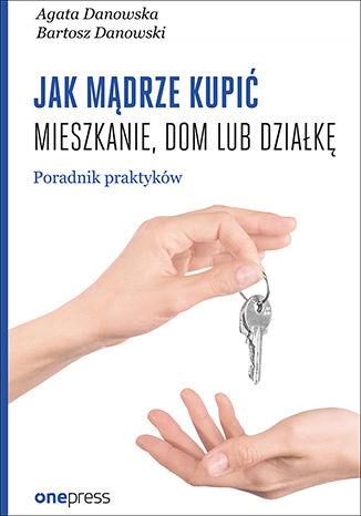 Okładka książki/ebooka Jak mądrze kupić mieszkanie, dom lub działkę. Poradnik praktyków