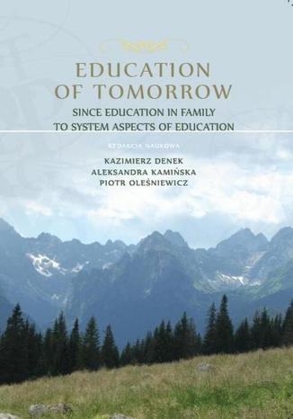 Okładka książki/ebooka Education of Tomorrow. Since education in family to system aspects of education