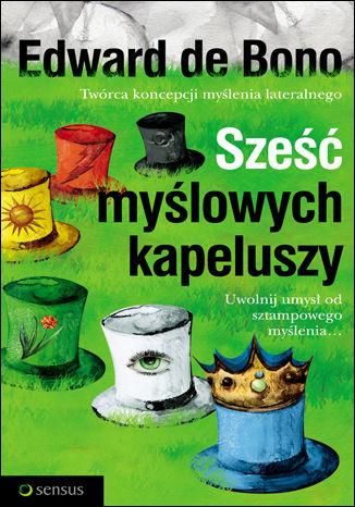 Okładka książki/ebooka Sześć myślowych kapeluszy