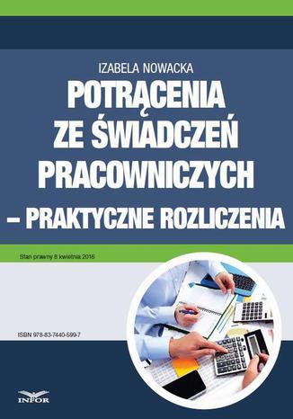 Okładka książki/ebooka Potrącenia ze świadczeń pracowniczych - praktyczne rozliczenia