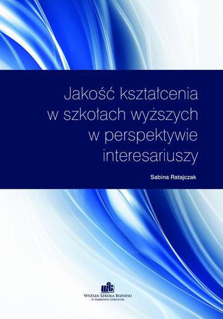 Okładka książki/ebooka Jakość kształcenia w szkołach wyższych w perspektywie interesariuszy