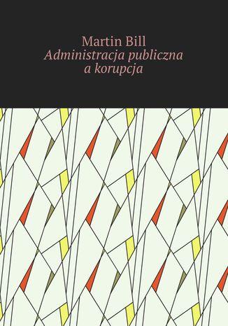 Okładka książki/ebooka Administracja publiczna akorupcja