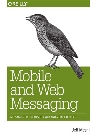 Okładka książki/ebooka Mobile and Web Messaging. Messaging Protocols for Web and Mobile Devices