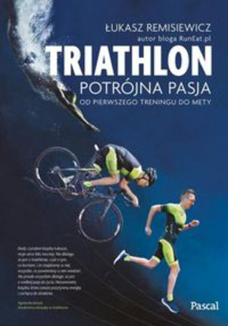 Okładka książki/ebooka Triathlon Potrójna pasja. od pierwszego treningu do mety