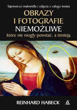 Okładka książki/ebooka Obrazy i fotografie niemożliwe, które nie mogły powstać, a istnieją