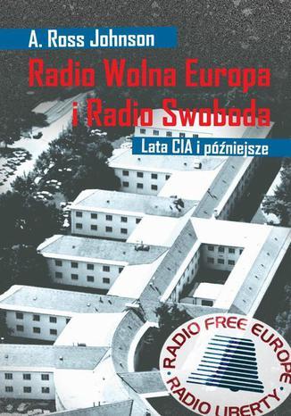 Okładka książki/ebooka Radio Wolna Europa i Radio Swoboda. Lata CIA i późniejsze