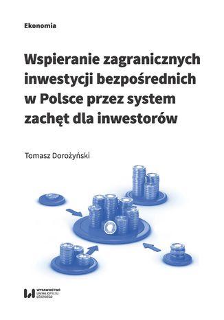 Okładka książki/ebooka Wspieranie zagranicznych inwestycji bezpośrednich w Polsce przez system zachęt dla inwestorów