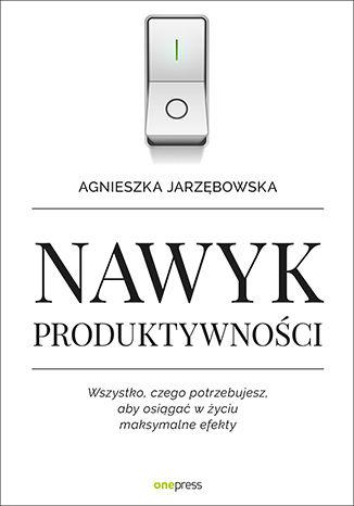 Okładka książki/ebooka Nawyk produktywności. Wszystko, czego potrzebujesz, aby osiągać w życiu maksymalne efekty