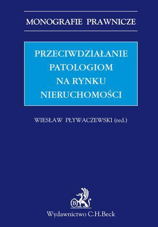 Okładka książki/ebooka Przeciwdziałanie patologiom na rynku nieruchomości