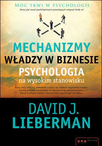 Okładka książki/ebooka Mechanizmy władzy w biznesie. Psychologia na wysokim stanowisku