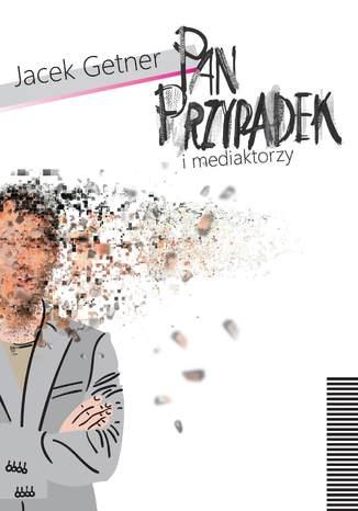 Okładka książki/ebooka Pan Przypadek i mediaktorzy