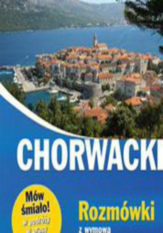 Okładka książki/ebooka Chorwacki. Rozmówki z wymową i słowniczkiem