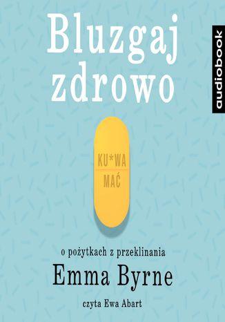 Okładka książki/ebooka Bluzgaj zdrowo. O pożytkach przeklinania