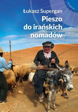 Okładka książki/ebooka Pieszo do irańskich nomadów