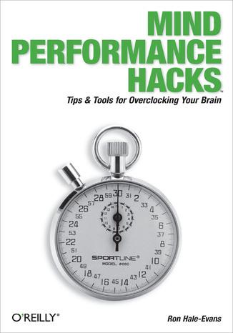 Okładka książki/ebooka Mind Performance Hacks. Tips & Tools for Overclocking Your Brain