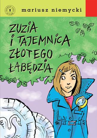 Okładka książki/ebooka Detektyw Zuzia na tropie. Zuzia i tajemnica Złotego Łabędzia