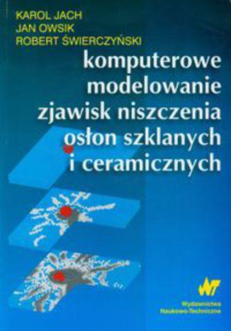 Okładka książki/ebooka Komputerowe modelowanie zjawisk niszczenia osłon szklanych i ceramicznych