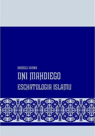 Okładka książki/ebooka Dni Mahdiego Zaświaty w wierzeniach islamu