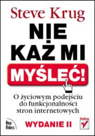 Okładka książki/ebooka Nie każ mi myśleć! O życiowym podejściu do funkcjonalności stron internetowych. Wydanie II
