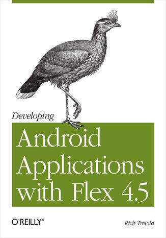 Okładka książki/ebooka Developing Android Applications with Flex 4.5. Building Android Applications with ActionScript