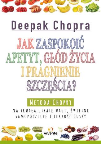 Okładka książki/ebooka Jak zaspokoić apetyt, głód życia i pragnienie szczęścia?