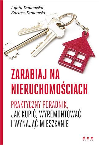 Okładka książki/ebooka Zarabiaj na nieruchomościach. Praktyczny poradnik, jak kupić, wyremontować i wynająć mieszkanie