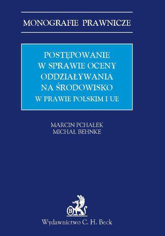 Okładka książki/ebooka Postępowanie w sprawie oceny oddziaływania na środowisko w prawie polskim i UE