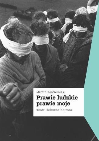 Okładka książki/ebooka Prawie ludzkie prawie moje. Teatr Helmuta Kajzara