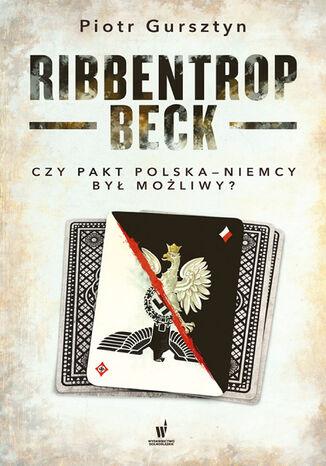 Okładka książki/ebooka Ribbentrop-Beck. Czy pakt Polska-Niemcy był możliwy?