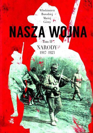 Okładka książki/ebooka Nasza wojna. Tom II. Narody 1917-1923