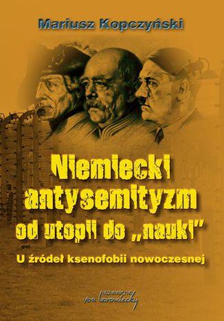 Okładka książki/ebooka Niemiecki antysemityzm od utopii do nauki