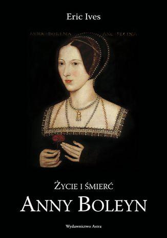 Okładka książki/ebooka Życie i śmierć Anny Boleyn