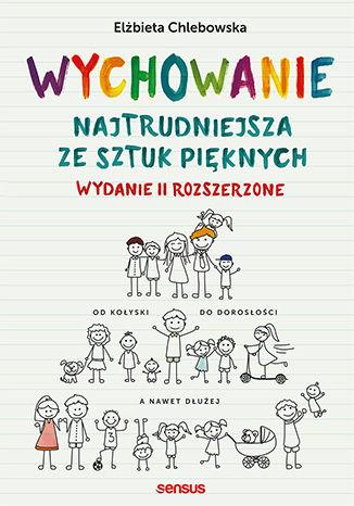Okładka książki/ebooka Wychowanie. Najtrudniejsza ze sztuk pięknych. Wydanie II rozszerzone