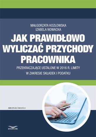 Okładka książki/ebooka Jak wyliczać przychody pracownika przekraczające ustalone w 2016 r. limity w zakresie składek i podatku