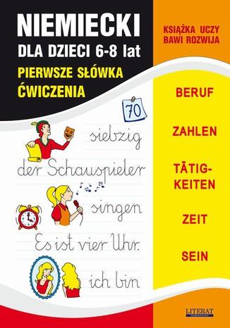 Okładka książki/ebooka Niemiecki dla dzieci 6-8 lat. Pierwsze słówka. Ćwiczenia. BERUF, ZAHLEN, TÄTIGKEITEN, ZEIT, SEIN