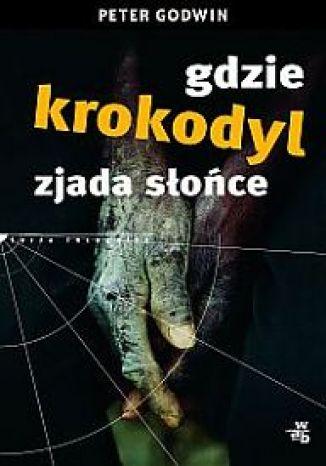 Okładka książki/ebooka Gdzie krokodyl zjada Słońce