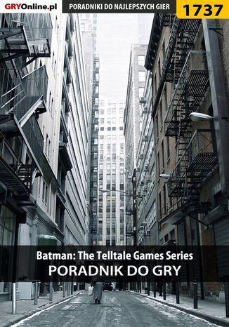 Okładka książki/ebooka Batman: The Telltale Games Series - poradnik do gry