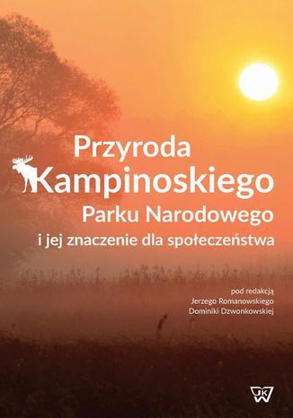 Okładka książki/ebooka Przyroda Kampinoskiego Parku Narodowego i jej znaczenie dla społeczeństwa